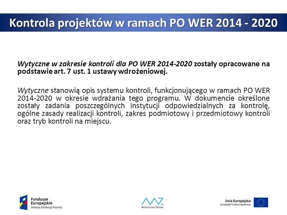 Kontrola projektów w ramach PO WER 2014 - 2020 Wytyczne w zakresie kontroli dla PO WER 2014-2020 zostały opracowane na podstawie art. 7 ust. 1 ustawy