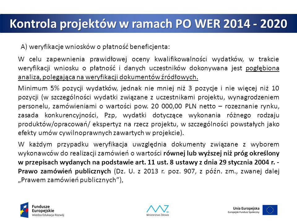 Kontrola projektów w ramach PO WER 2014 - 2020 A) weryfikacje wniosków o płatność beneficjenta: W celu zapewnienia prawidłowej oceny kwalifikowalności wydatków, w trakcie weryfikacji wniosku o płatność i danych uczestników dokonywana jest pogłębiona analiza, polegająca na weryfikacji dokumentów źródłowych.