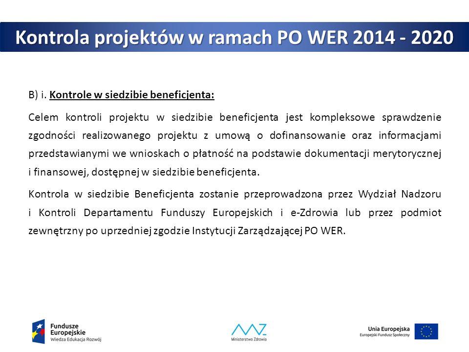 Kontrola projektów w ramach PO WER 2014 - 2020 B) i. Kontrole w siedzibie beneficjenta: Celem kontroli projektu w siedzibie beneficjenta jest kompleks