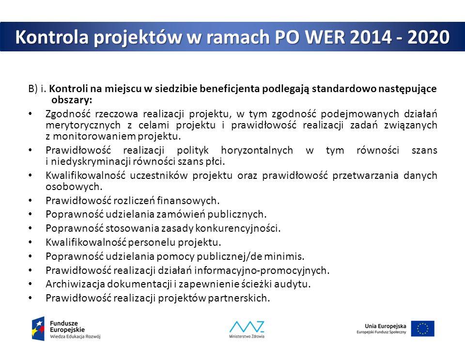 Kontrola projektów w ramach PO WER 2014 - 2020 B) i. Kontroli na miejscu w siedzibie beneficjenta podlegają standardowo następujące obszary: Zgodność