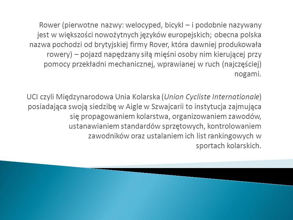 Rower (pierwotne nazwy: welocyped, bicykl – i podobnie nazywany jest w większości nowożytnych języków europejskich; obecna polska nazwa pochodzi od brytyjskiej firmy Rover, która dawniej produkowała rowery) – pojazd napędzany siłą mięśni osoby nim kierującej przy pomocy przekładni mechanicznej, wprawianej w ruch (najczęściej) nogami.
