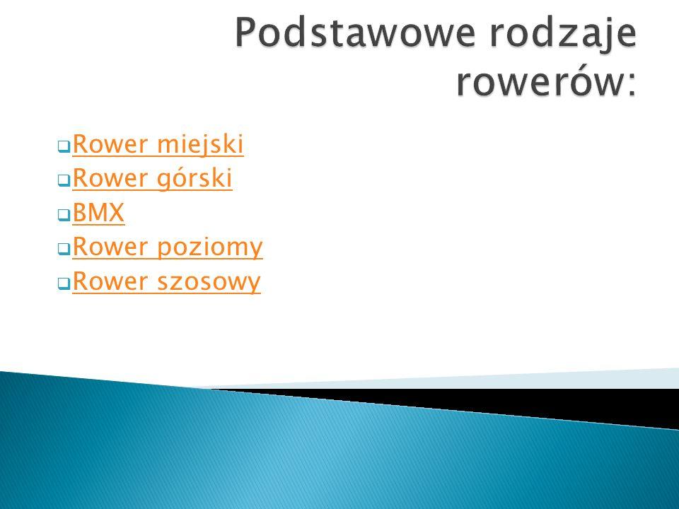  Rower miejski Rower miejski  Rower górski Rower górski  BMX BMX  Rower poziomy Rower poziomy  Rower szosowy Rower szosowy