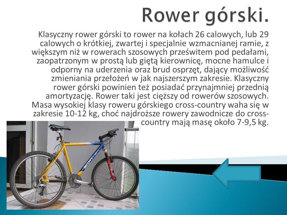 Klasyczny rower górski to rower na kołach 26 calowych, lub 29 calowych o krótkiej, zwartej i specjalnie wzmacnianej ramie, z większym niż w rowerach s