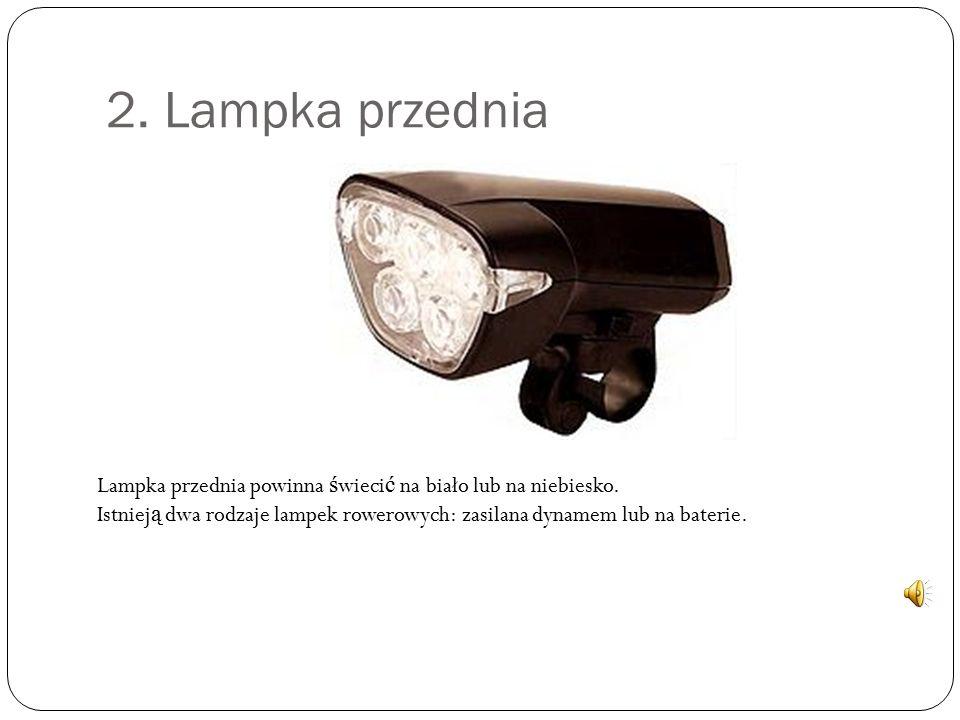 2. Lampka przednia Lampka przednia powinna ś wieci ć na biało lub na niebiesko. Istniej ą dwa rodzaje lampek rowerowych: zasilana dynamem lub na bater