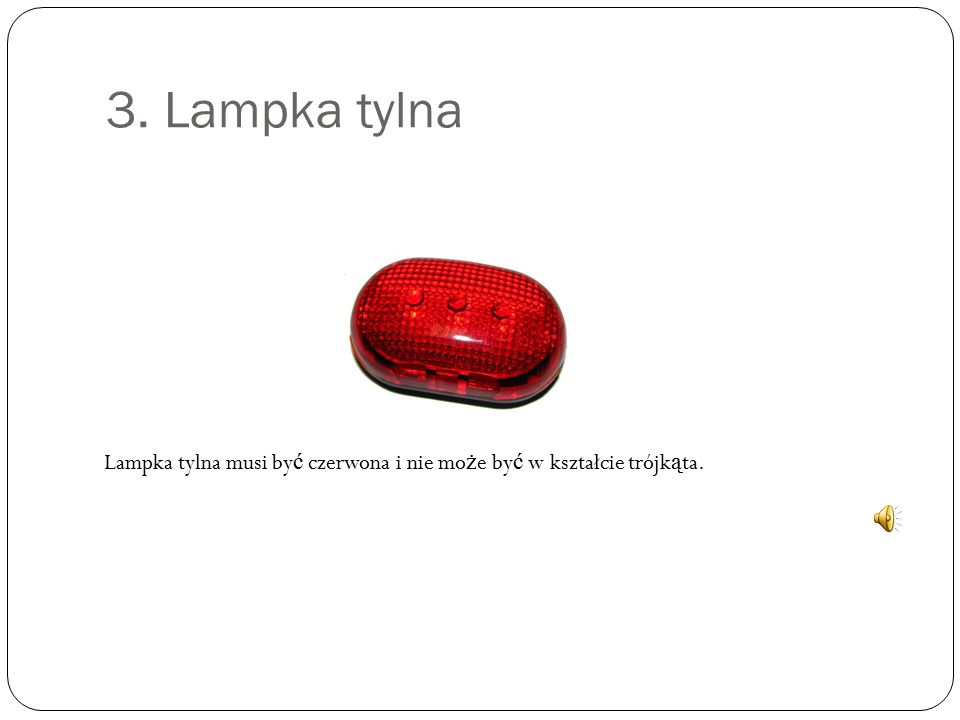 3. Lampka tylna Lampka tylna musi by ć czerwona i nie mo ż e by ć w kształcie trójk ą ta.