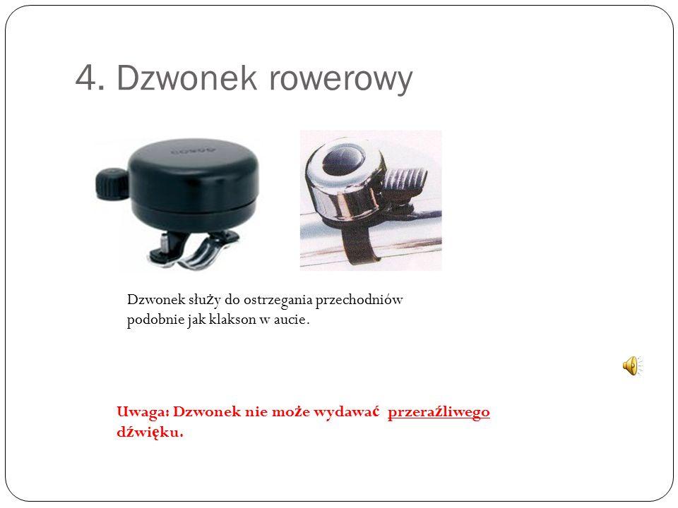 4. Dzwonek rowerowy Dzwonek słu ż y do ostrzegania przechodniów podobnie jak klakson w aucie.