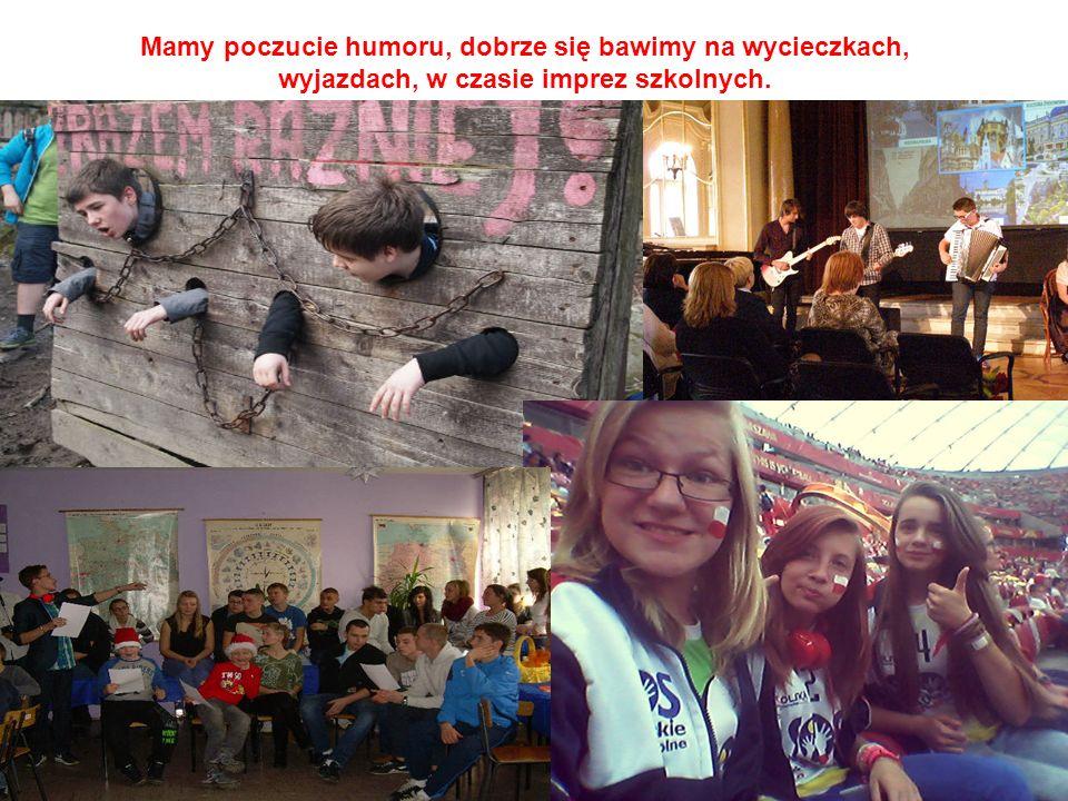 Mamy poczucie humoru, dobrze się bawimy na wycieczkach, wyjazdach, w czasie imprez szkolnych.