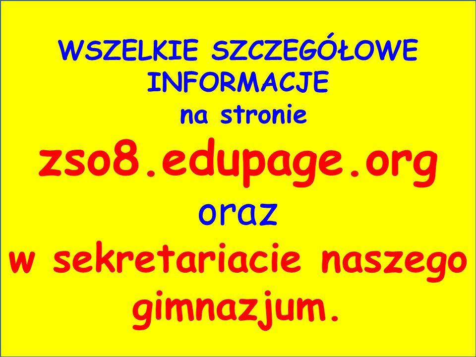WSZELKIE SZCZEGÓŁOWE INFORMACJE na stronie zso8.edupage.org oraz w sekretariacie naszego gimnazjum.