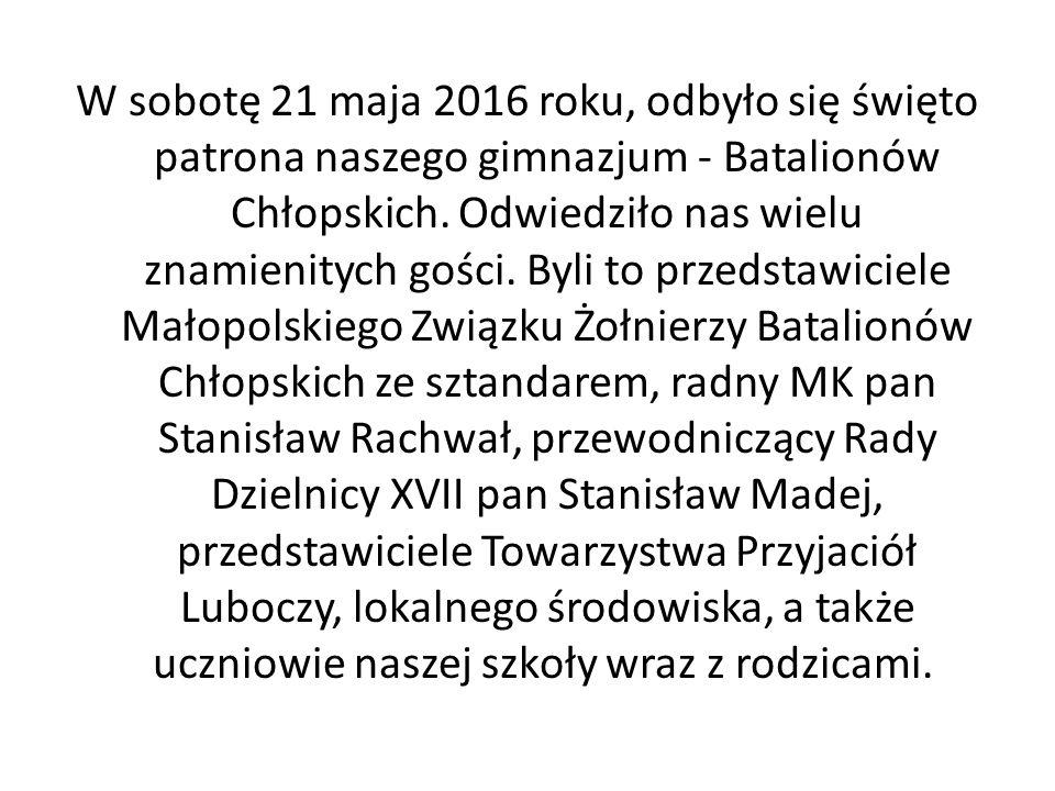 W sobotę 21 maja 2016 roku, odbyło się święto patrona naszego gimnazjum - Batalionów Chłopskich. Odwiedziło nas wielu znamienitych gości. Byli to prze