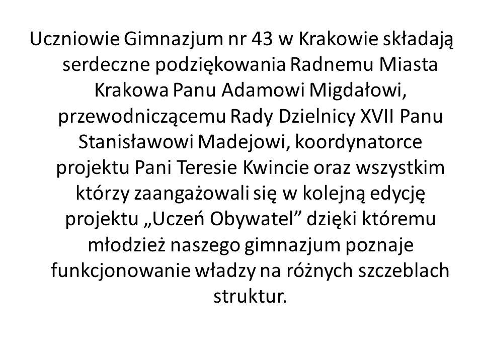 Uczniowie Gimnazjum nr 43 w Krakowie składają serdeczne podziękowania Radnemu Miasta Krakowa Panu Adamowi Migdałowi, przewodniczącemu Rady Dzielnicy X