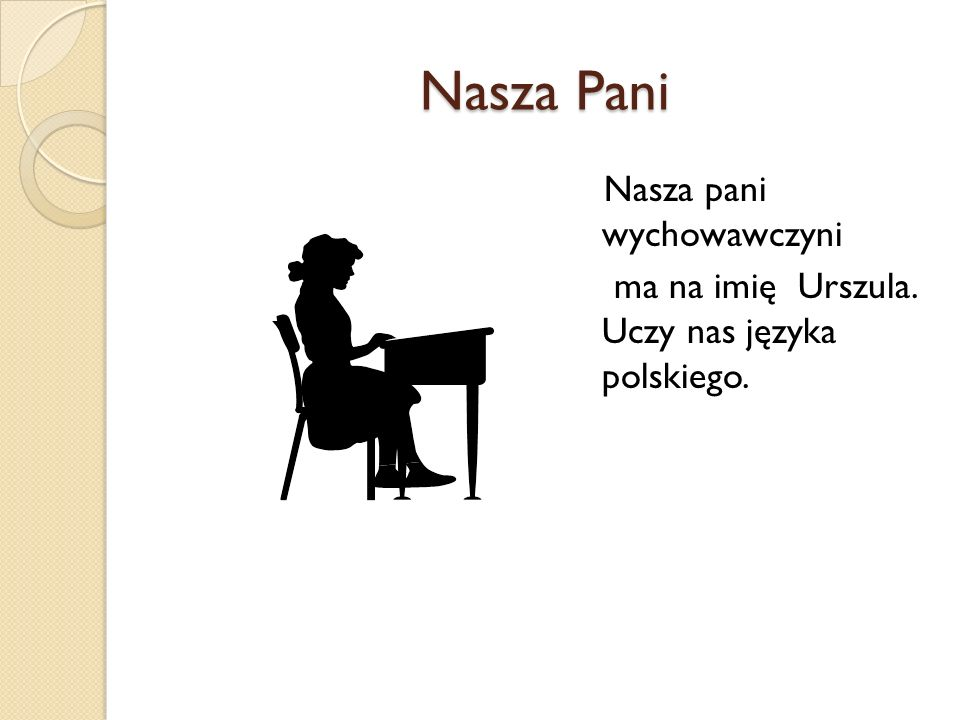 Nasza Pani Nasza pani wychowawczyni ma na imię Urszula. Uczy nas języka polskiego.
