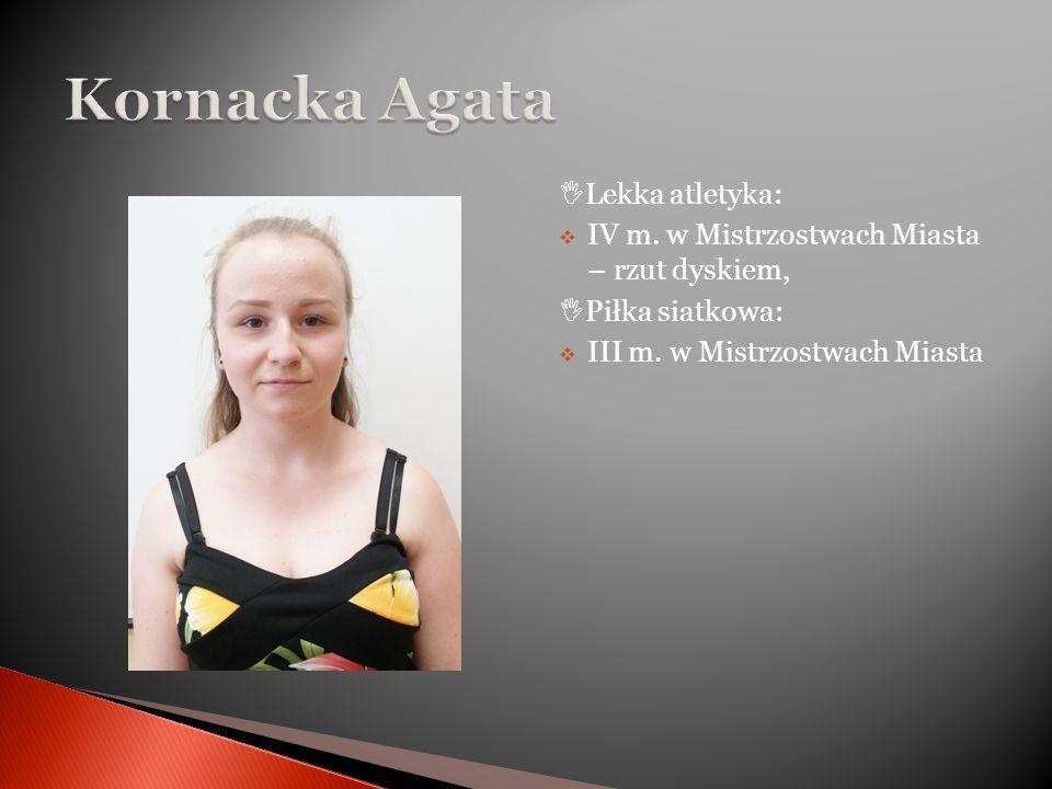  Lekka atletyka:  IV m. w Mistrzostwach Miasta – rzut dyskiem,  Piłka siatkowa:  III m.