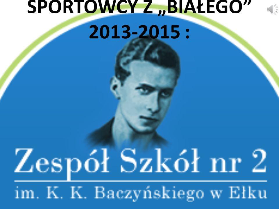 """SPORTOWCY Z """"BIAŁEGO 2013-2015 :"""