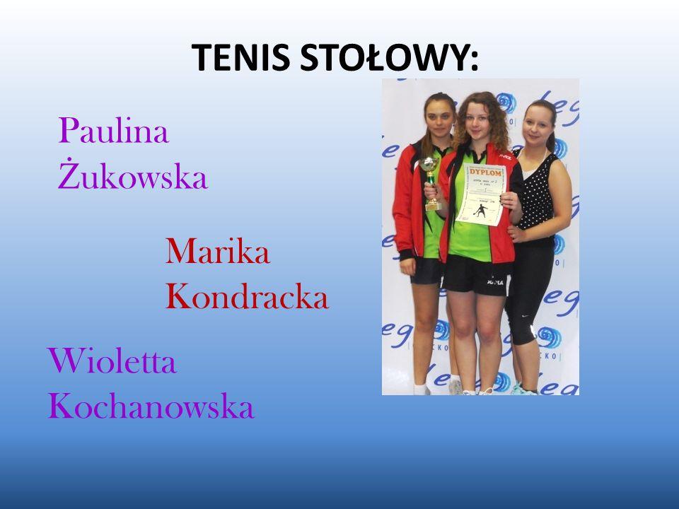 TENIS STOŁOWY: Paulina Ż ukowska Marika Kondracka Wioletta Kochanowska