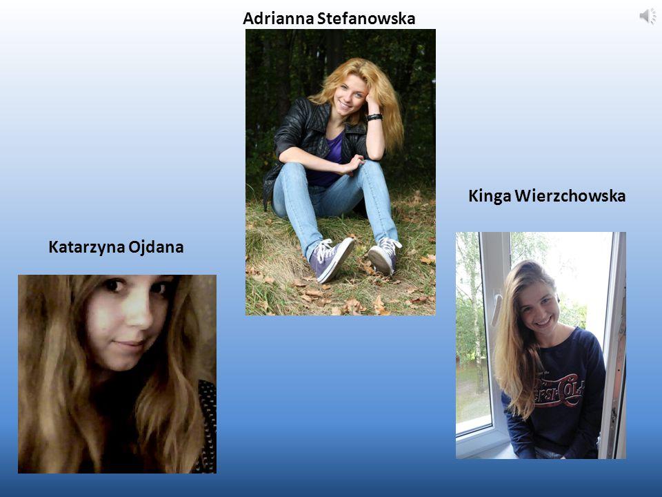 Katarzyna Ojdana Adrianna Stefanowska Kinga Wierzchowska