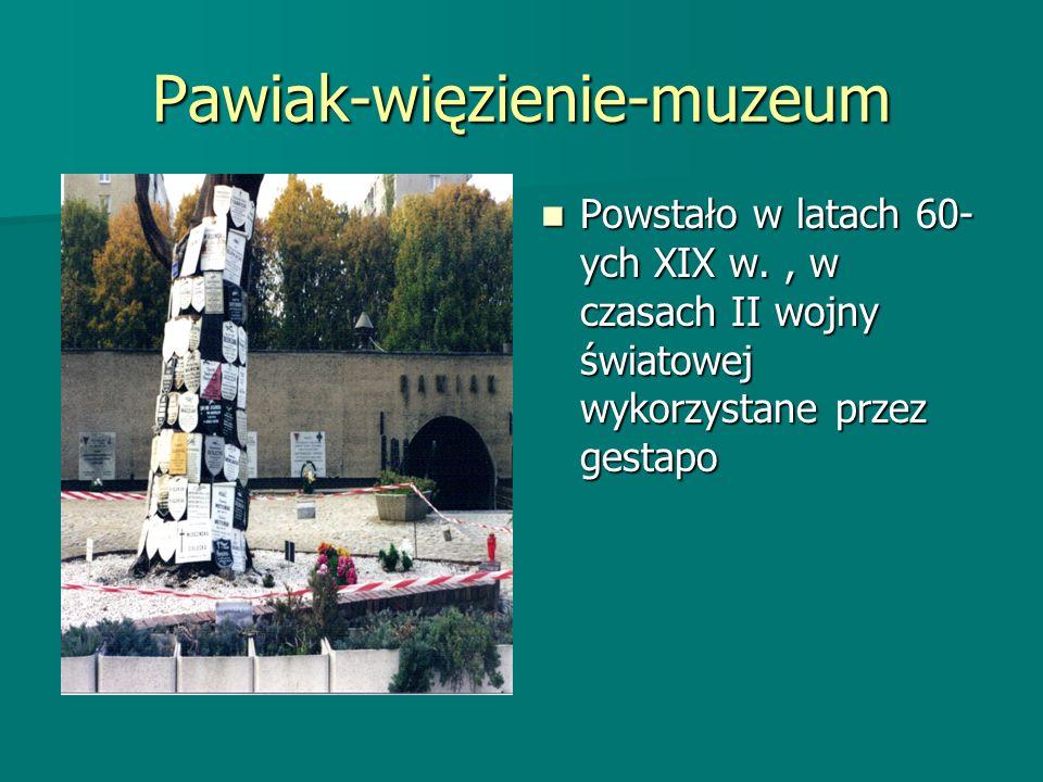 Pawiak-więzienie-muzeum Powstało w latach 60- ych XIX w., w czasach II wojny światowej wykorzystane przez gestapo Powstało w latach 60- ych XIX w., w