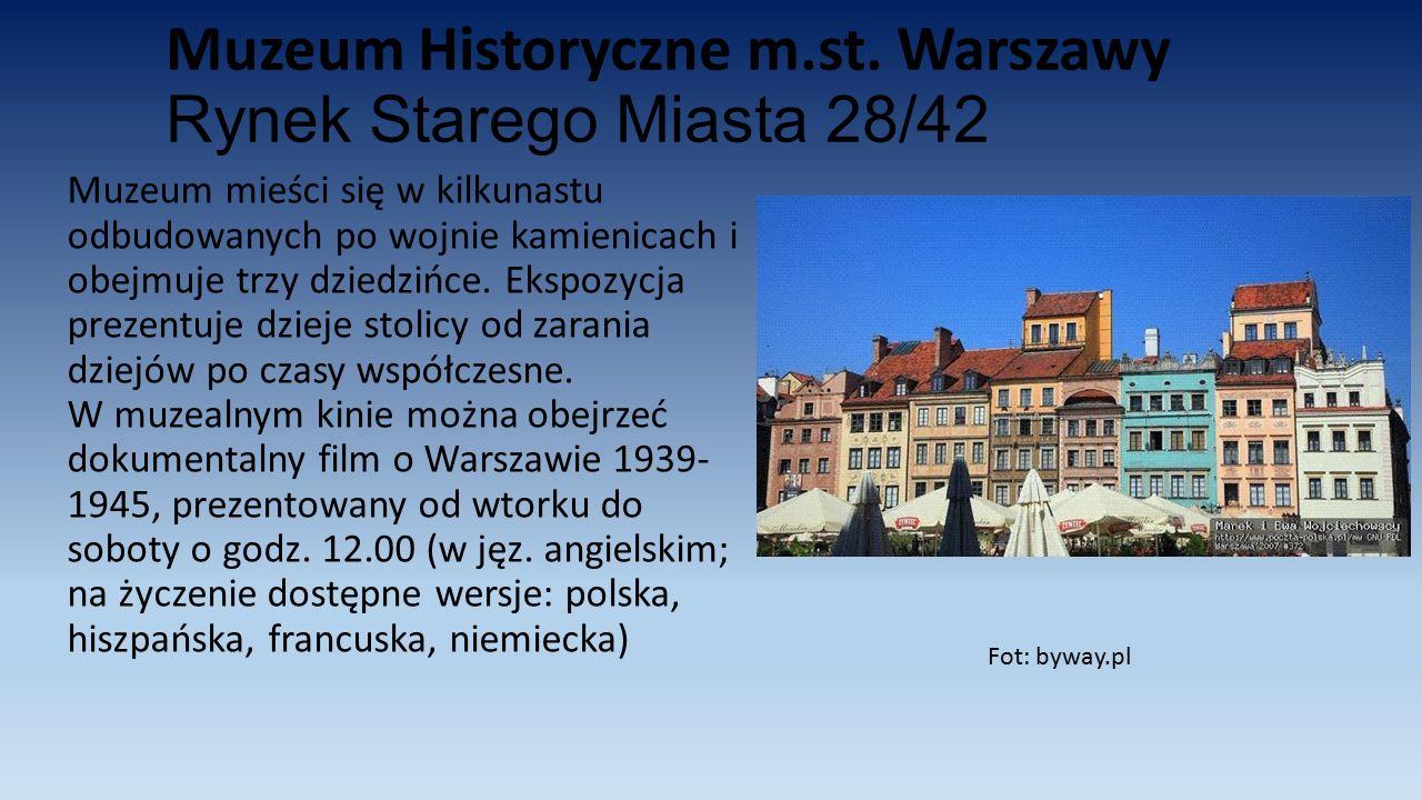 Muzeum Historyczne m.st. Warszawy Rynek Starego Miasta 28/42 Muzeum mieści się w kilkunastu odbudowanych po wojnie kamienicach i obejmuje trzy dziedzi