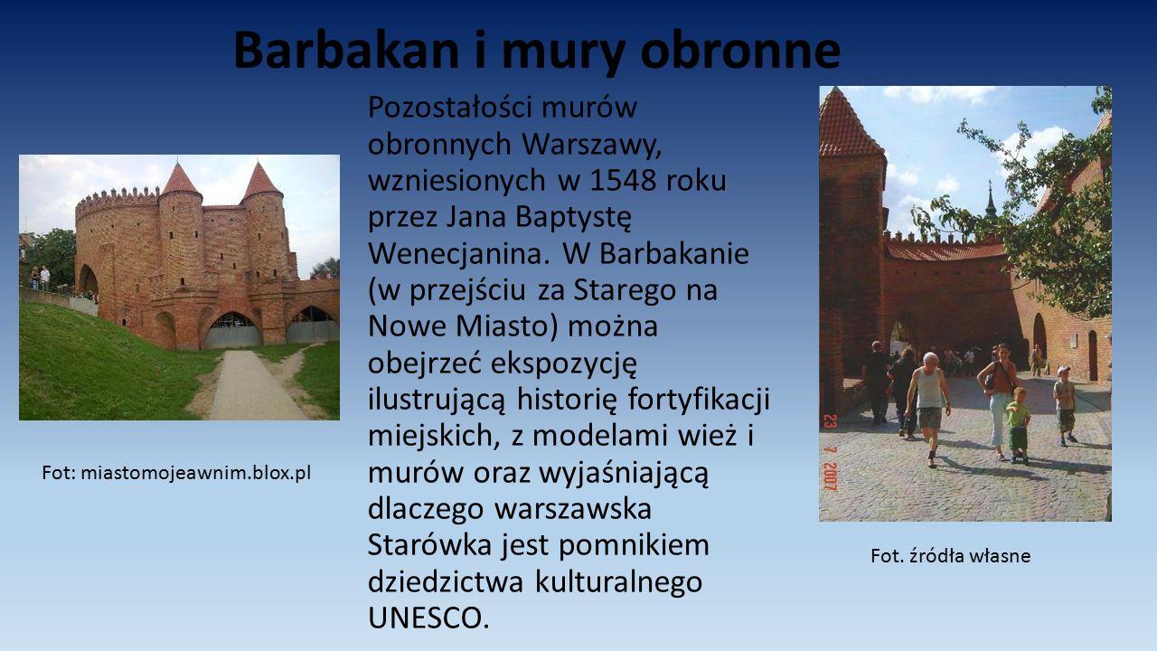 Barbakan i mury obronne Pozostałości murów obronnych Warszawy, wzniesionych w 1548 roku przez Jana Baptystę Wenecjanina. W Barbakanie (w przejściu za