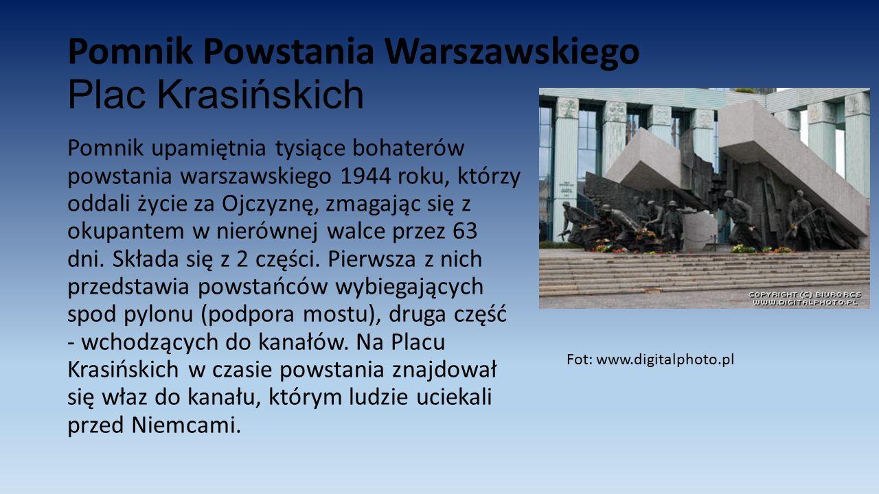 Pomnik Powstania Warszawskiego Plac Krasińskich Pomnik upamiętnia tysiące bohaterów powstania warszawskiego 1944 roku, którzy oddali życie za Ojczyznę