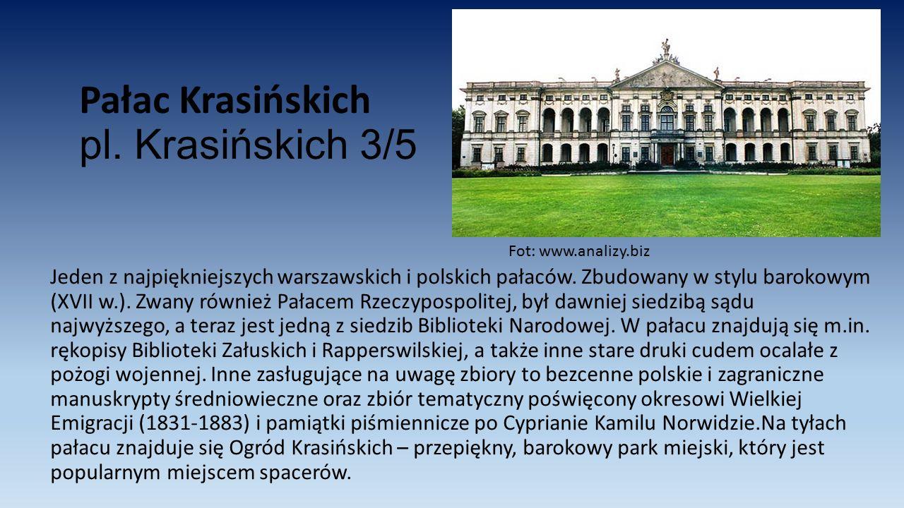 Pałac Krasińskich pl. Krasińskich 3/5 Jeden z najpiękniejszych warszawskich i polskich pałaców. Zbudowany w stylu barokowym (XVII w.). Zwany również P