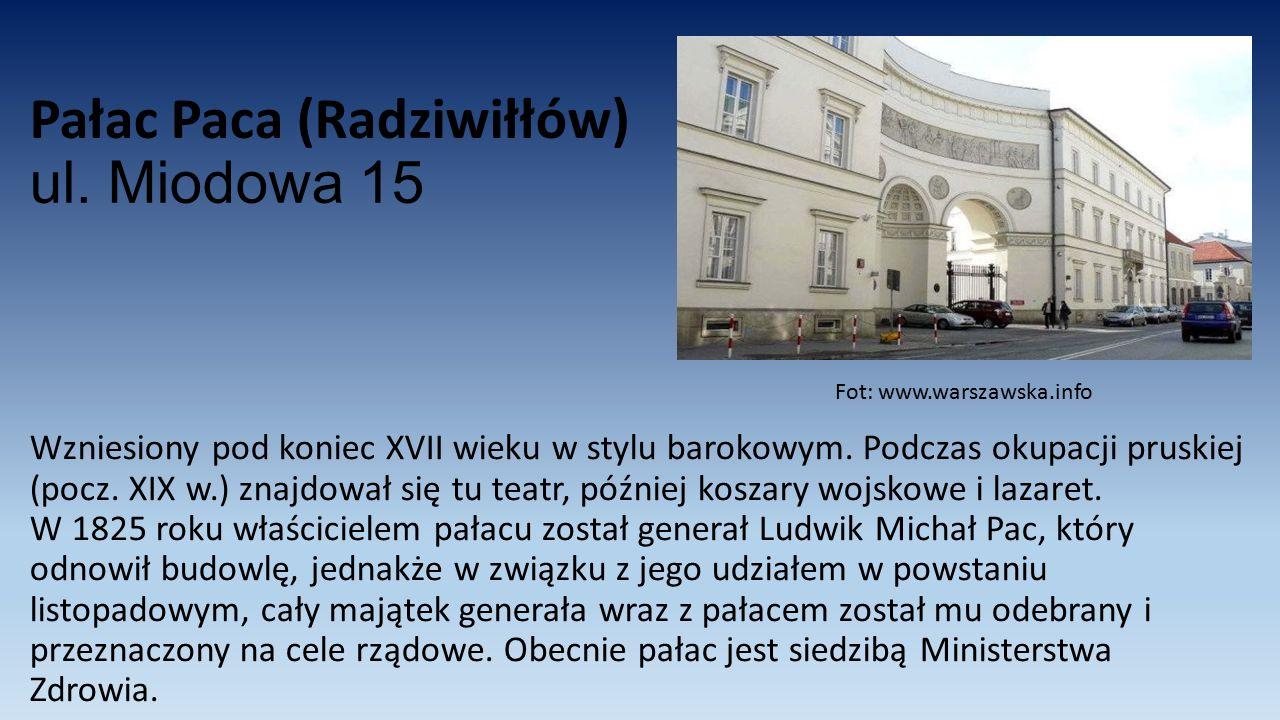 Pałac Paca (Radziwiłłów) ul. Miodowa 15 Wzniesiony pod koniec XVII wieku w stylu barokowym. Podczas okupacji pruskiej (pocz. XIX w.) znajdował się tu