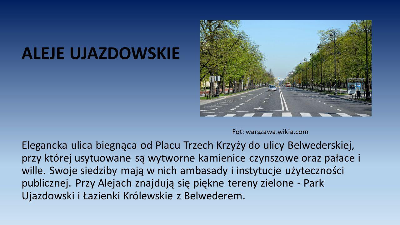 ALEJE UJAZDOWSKIE Elegancka ulica biegnąca od Placu Trzech Krzyży do ulicy Belwederskiej, przy której usytuowane są wytworne kamienice czynszowe oraz