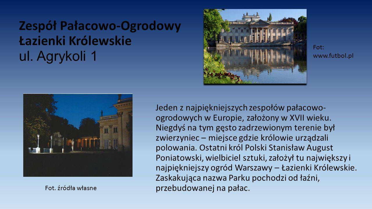 Zespół Pałacowo-Ogrodowy Łazienki Królewskie ul. Agrykoli 1 Jeden z najpiękniejszych zespołów pałacowo- ogrodowych w Europie, założony w XVII wieku. N