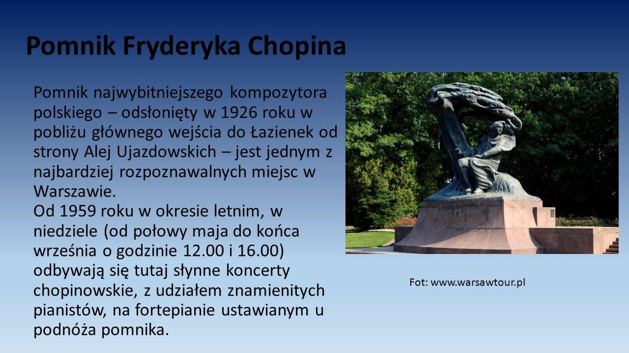 Pomnik Fryderyka Chopina Pomnik najwybitniejszego kompozytora polskiego – odsłonięty w 1926 roku w pobliżu głównego wejścia do Łazienek od strony Alej