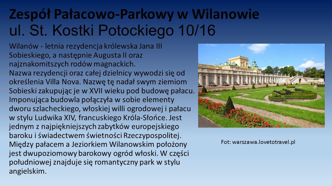Zespół Pałacowo-Parkowy w Wilanowie ul. St. Kostki Potockiego 10/16 Wilanów - letnia rezydencja królewska Jana III Sobieskiego, a następnie Augusta II