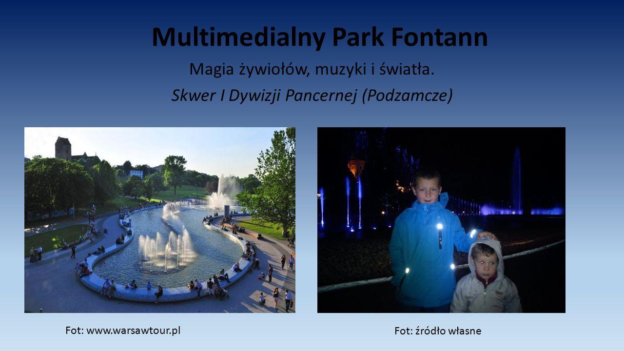 Multimedialny Park Fontann Magia żywiołów, muzyki i światła. Skwer I Dywizji Pancernej (Podzamcze) Fot: www.warsawtour.pl Fot: źródło własne