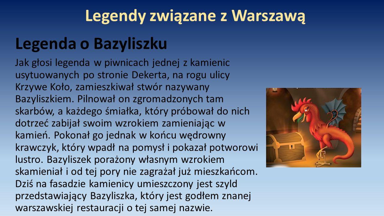 Legenda o Bazyliszku Jak głosi legenda w piwnicach jednej z kamienic usytuowanych po stronie Dekerta, na rogu ulicy Krzywe Koło, zamieszkiwał stwór na