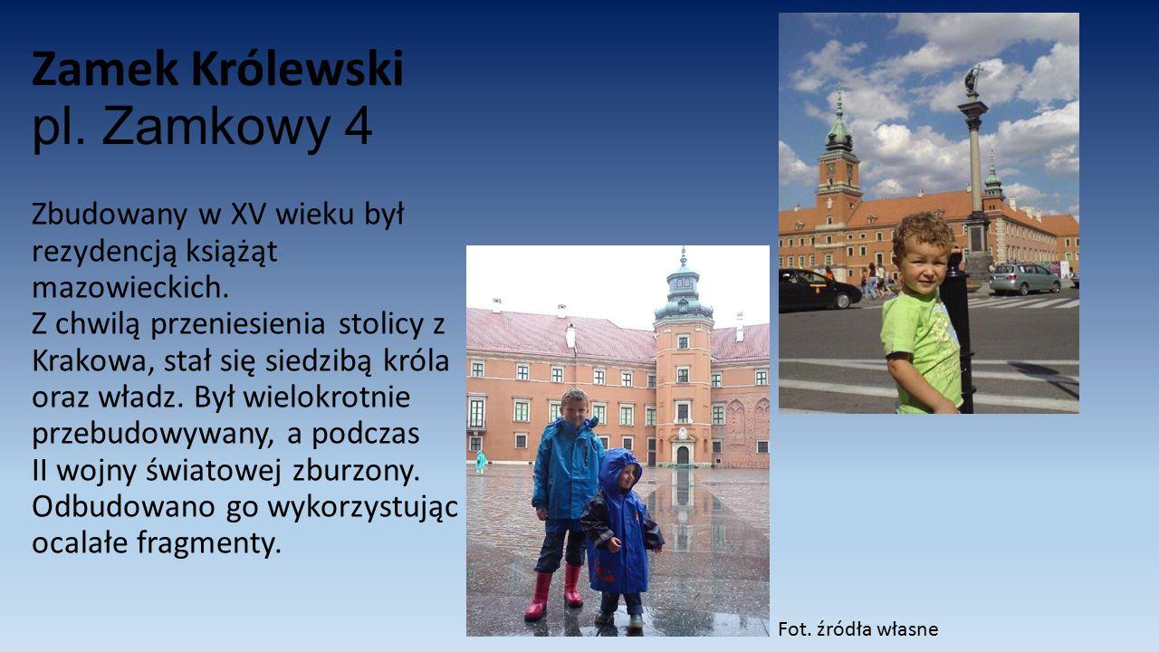 Zamek Królewski pl. Zamkowy 4 Zbudowany w XV wieku był rezydencją książąt mazowieckich. Z chwilą przeniesienia stolicy z Krakowa, stał się siedzibą kr