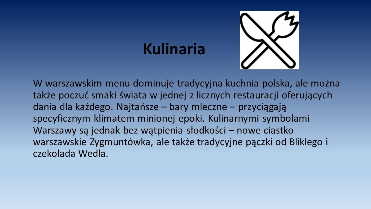 Kulinaria W warszawskim menu dominuje tradycyjna kuchnia polska, ale można także poczuć smaki świata w jednej z licznych restauracji oferujących dania