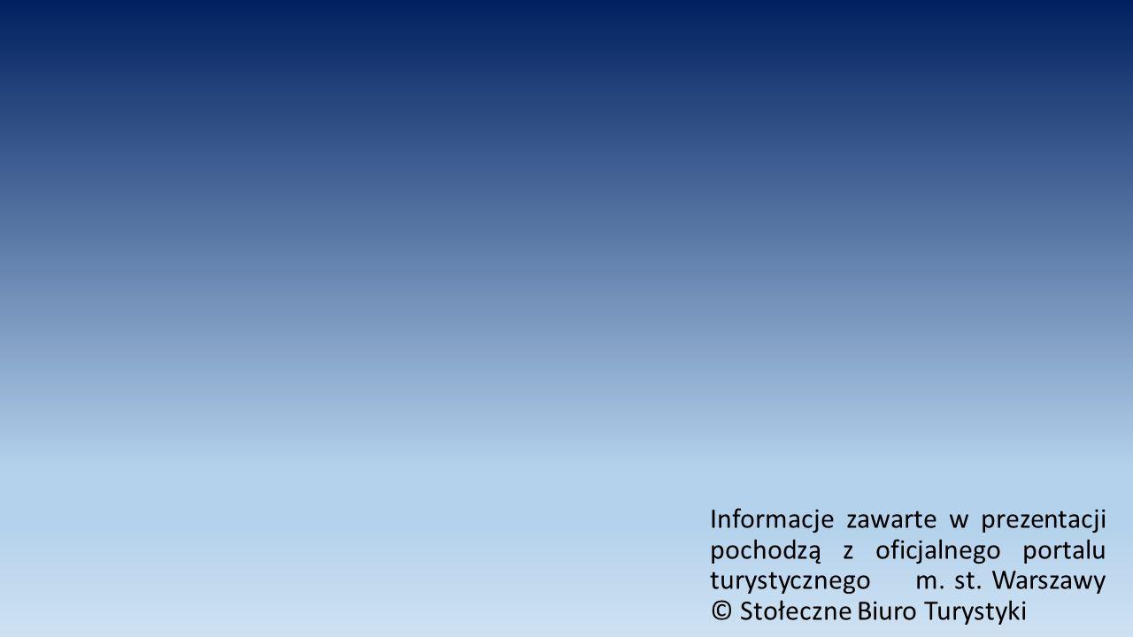 Informacje zawarte w prezentacji pochodzą z oficjalnego portalu turystycznego m. st. Warszawy © Stołeczne Biuro Turystyki