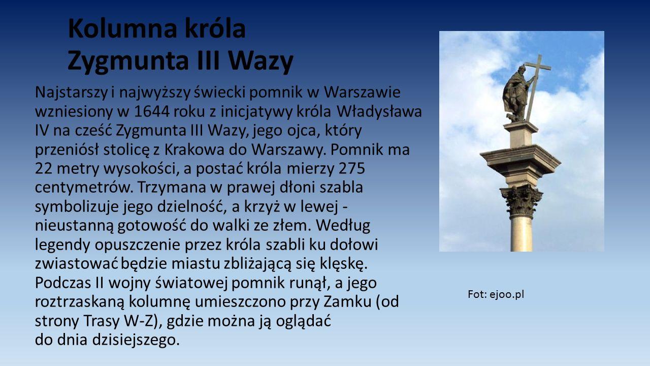 Kolumna króla Zygmunta III Wazy Najstarszy i najwyższy świecki pomnik w Warszawie wzniesiony w 1644 roku z inicjatywy króla Władysława IV na cześć Zyg