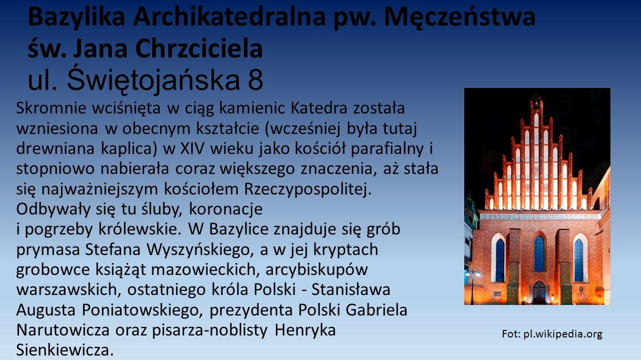 Bazylika Archikatedralna pw. Męczeństwa św. Jana Chrzciciela ul. Świętojańska 8 Skromnie wciśnięta w ciąg kamienic Katedra została wzniesiona w obecny