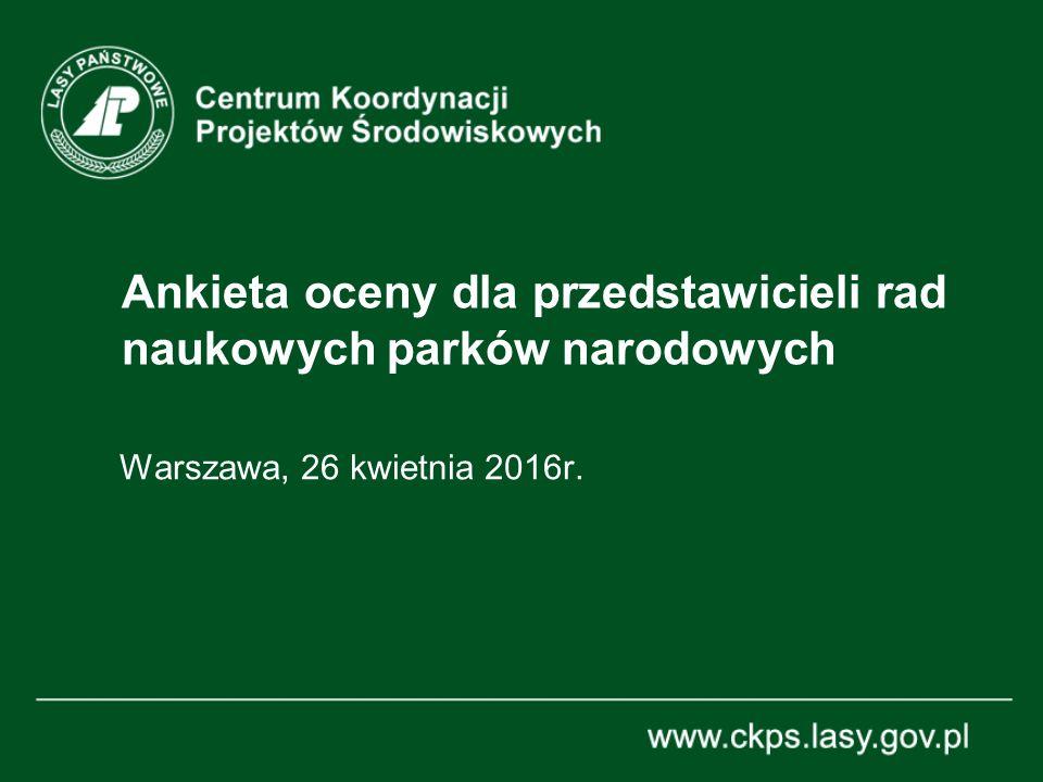 Ankieta oceny dla przedstawicieli rad naukowych parków narodowych Warszawa, 26 kwietnia 2016r.
