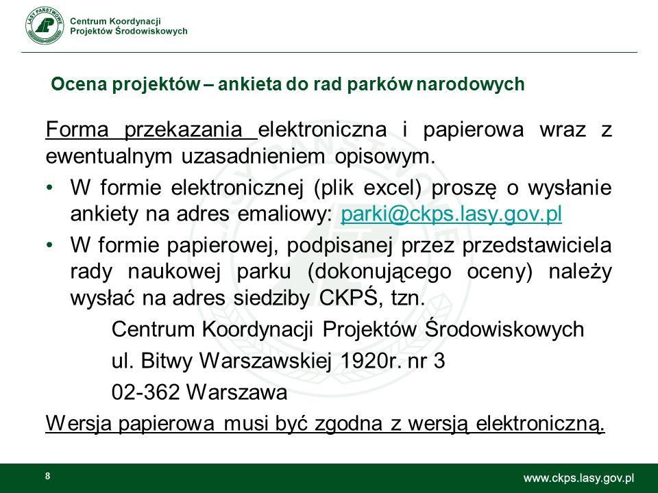 8 Ocena projektów – ankieta do rad parków narodowych Forma przekazania elektroniczna i papierowa wraz z ewentualnym uzasadnieniem opisowym. W formie e