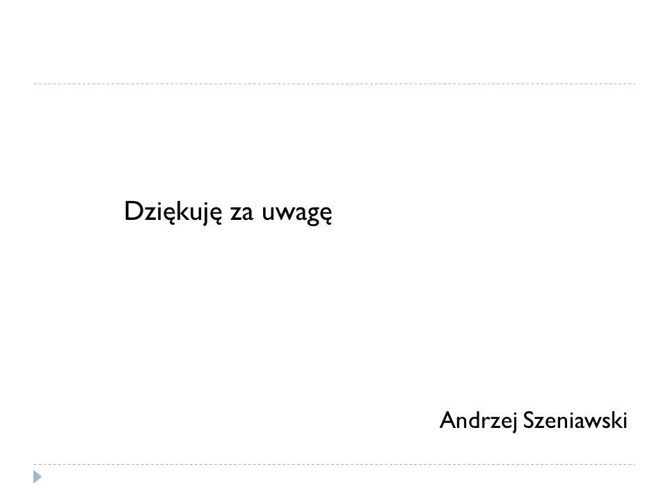 Dziękuję za uwagę Andrzej Szeniawski
