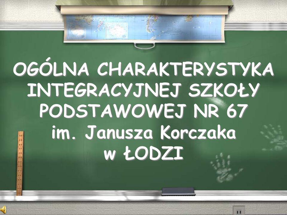 OGÓLNA CHARAKTERYSTYKA INTEGRACYJNEJ SZKOŁY PODSTAWOWEJ NR 67 im. Janusza Korczaka w ŁODZI