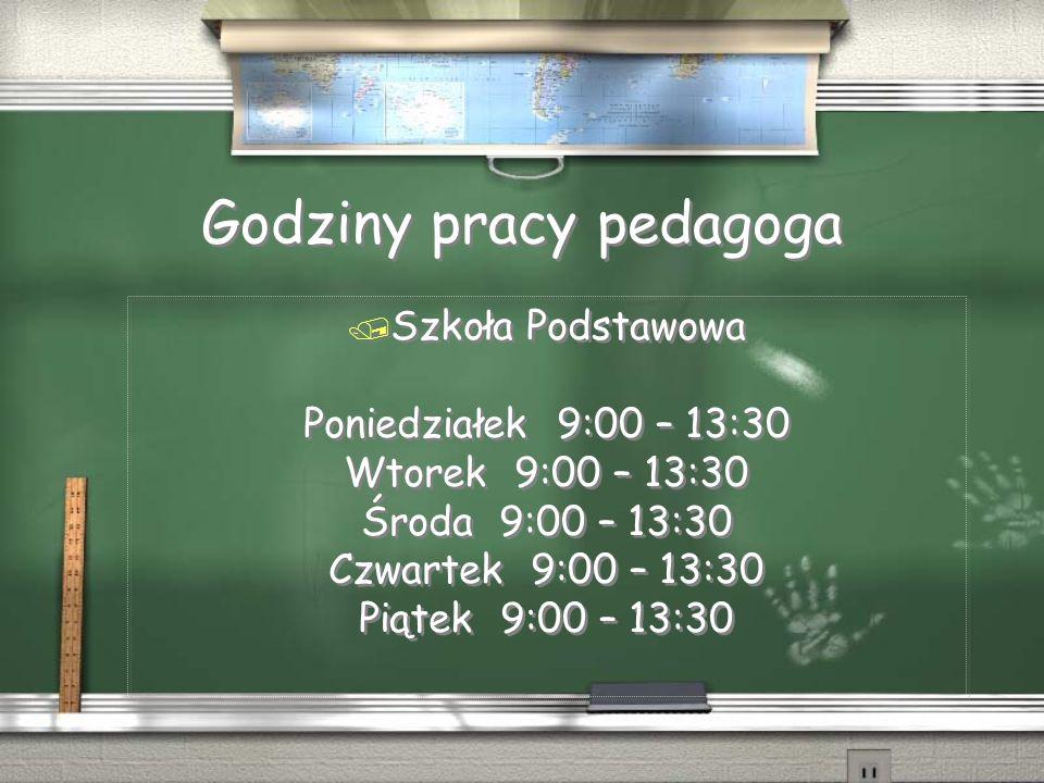 Godziny pracy pedagoga / Szkoła Podstawowa Poniedziałek 9:00 – 13:30 Wtorek 9:00 – 13:30 Środa 9:00 – 13:30 Czwartek 9:00 – 13:30 Piątek 9:00 – 13:30