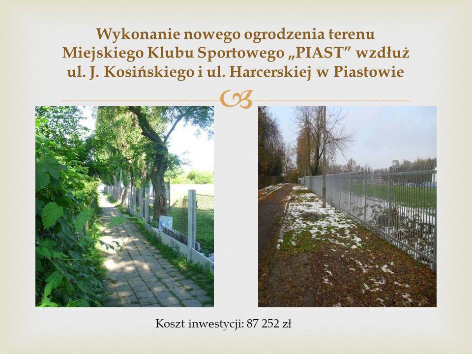 """ Wykonanie nowego ogrodzenia terenu Miejskiego Klubu Sportowego """"PIAST wzdłuż ul."""