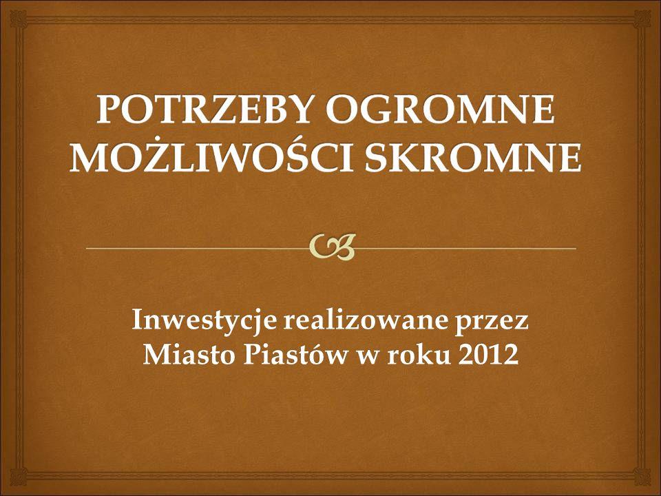 Inwestycje realizowane przez Miasto Piastów w roku 2012