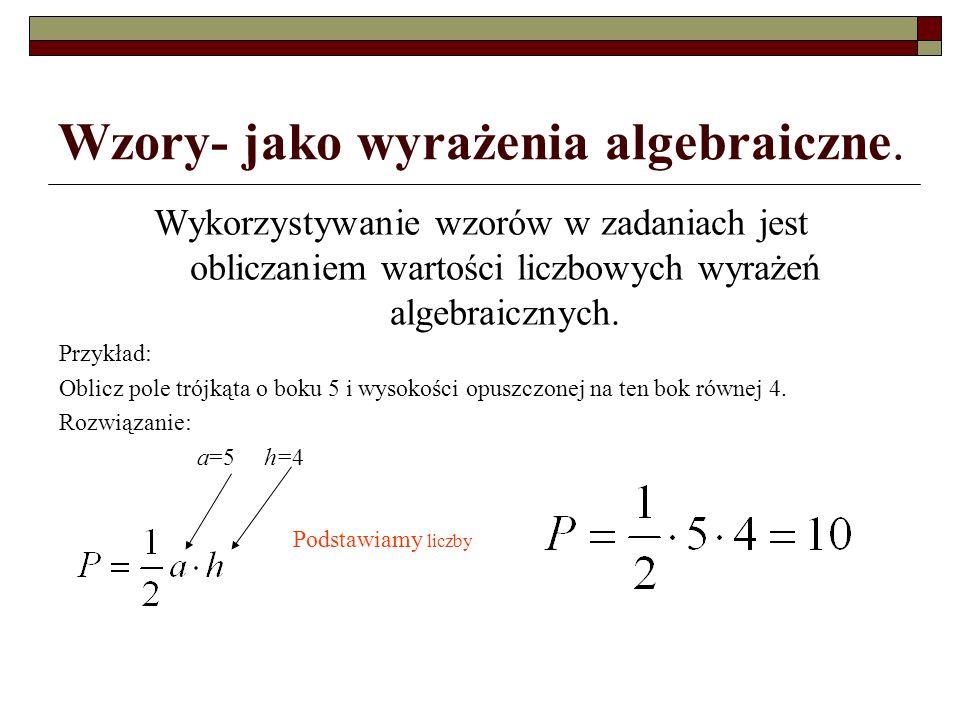 Wzory- jako wyrażenia algebraiczne. Wykorzystywanie wzorów w zadaniach jest obliczaniem wartości liczbowych wyrażeń algebraicznych. Przykład: Oblicz p