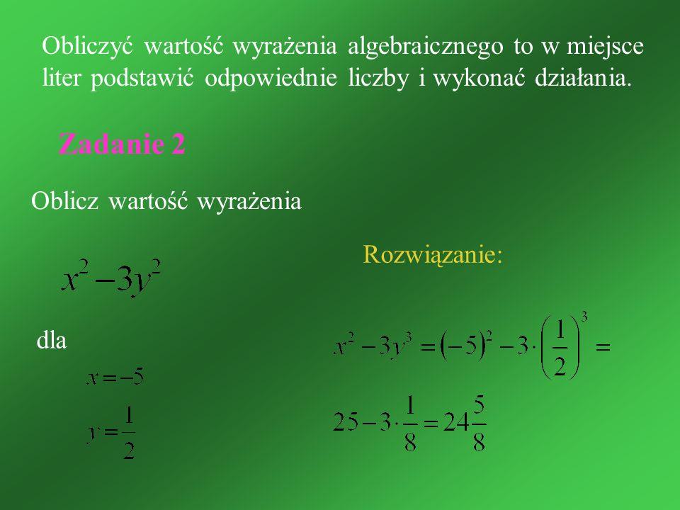 Oblicz wartość wyrażenia dla Obliczyć wartość wyrażenia algebraicznego to w miejsce liter podstawić odpowiednie liczby i wykonać działania. Rozwiązani