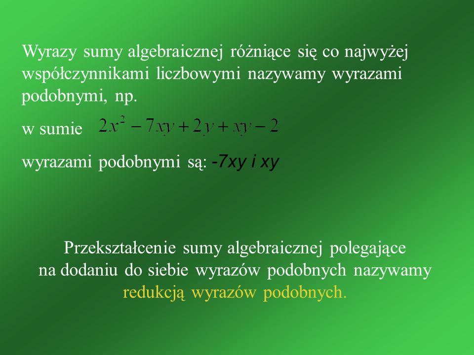 Wyrazy sumy algebraicznej różniące się co najwyżej współczynnikami liczbowymi nazywamy wyrazami podobnymi, np. w sumie wyrazami podobnymi są: -7xy i x