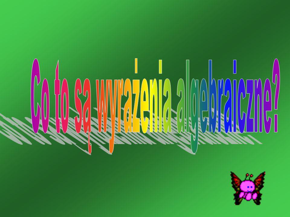 Wyrażenie algebraiczne to litery i liczby połączone znakami działań i nawiasami, a nawet pojedyncza litera lub liczba.