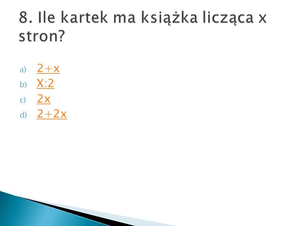 a) 2+x 2+x b) X:2 X:2 c) 2x 2x d) 2+2x 2+2x