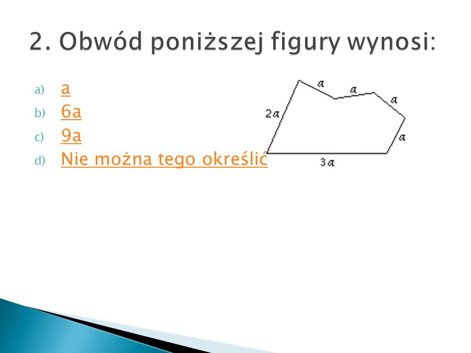 a) a a b) 6a 6a c) 9a 9a d) Nie można tego określić Nie można tego określić