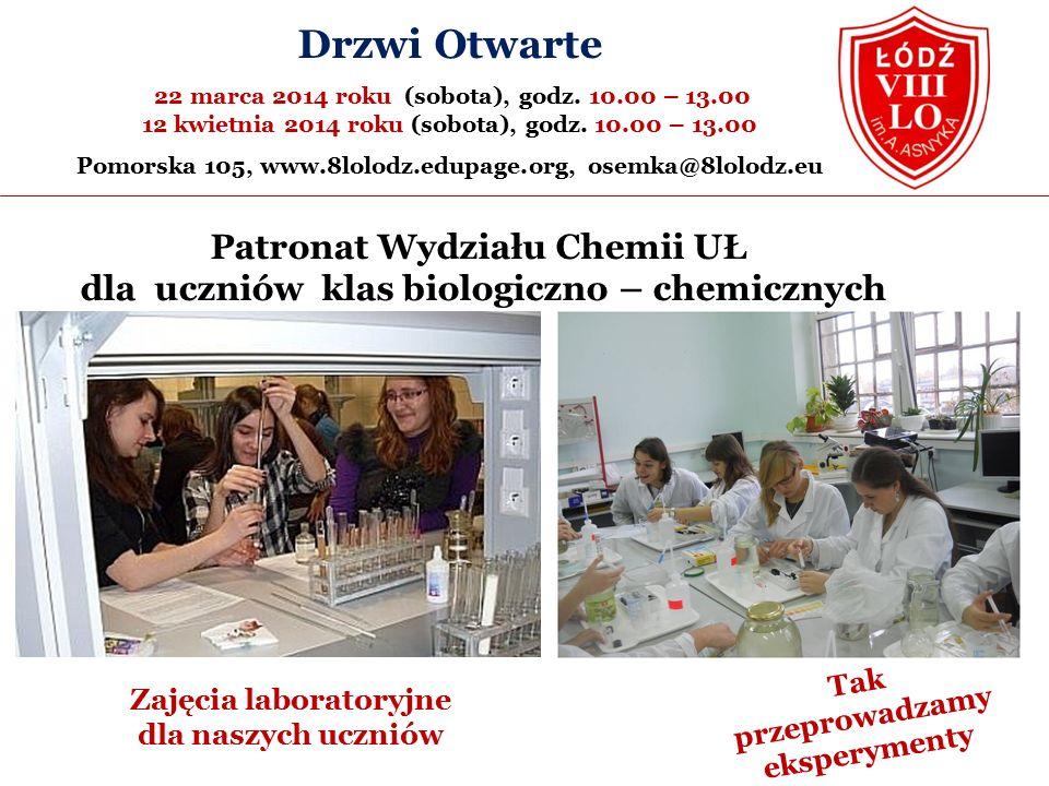 Patronat Wydziału Chemii UŁ dla uczniów klas biologiczno – chemicznych Zajęcia laboratoryjne dla naszych uczniów Tak przeprowadzamy eksperymenty Drzwi Otwarte 22 marca 2014 roku (sobota), godz.